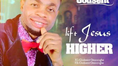 Photo of Minister Godsent – Lift Jesus Higher